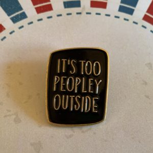 enamel pin it's too peopley outside