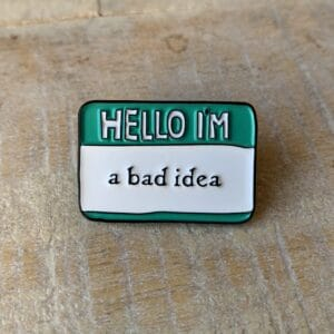 hello im a bad idea enamel pin