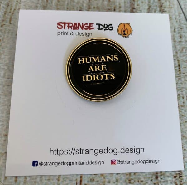 Humans are idiots enamel pin