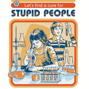 Let's find a cure for stupid people Strange Dog Print and Design