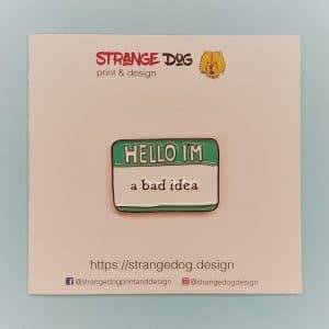 Hello I'm a bad idea enamel pin